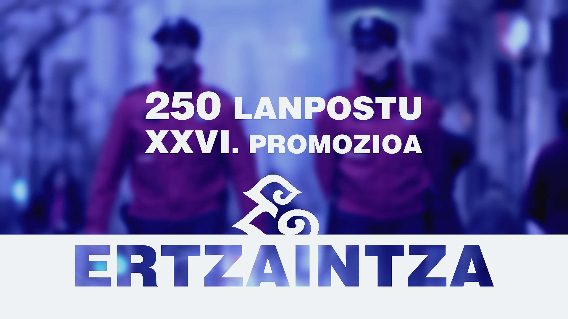spot_ertzaintzaren_xxvi_promozioa_eu.jpg